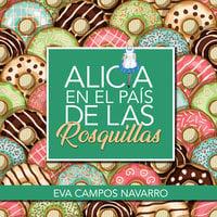 Alicia en el país de las rosquillas - Eva Campos Navarro