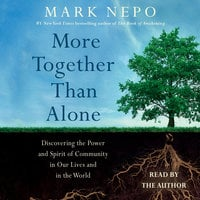 More Together Than Alone: Discovering the Power and Spirit of Community in Our Lives and in the World - Mark Nepo