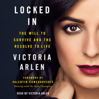 Locked In: The Will to Survive and the Resolve to Live - Valentin Chmerkovskiy,Victoria Arlen