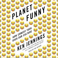 Planet Funny: How Comedy Took Over Our Culture - Ken Jennings