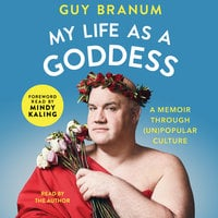 My Life as a Goddess: A Memoir through (Un)Popular Culture - Guy Branum