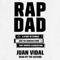 Rap Dad: A Story of Family and the Subculture That Shaped a Generation - Juan Vidal
