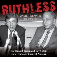 Ruthless: How Donald Trump and Roy Cohn's Dark Symbiosis Changed America - Marie Brenner