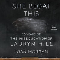 She Begat This: 20 Years of The Miseducation of Lauryn Hill - Joan Morgan