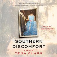 Southern Discomfort: A Memoir - Tena Clark