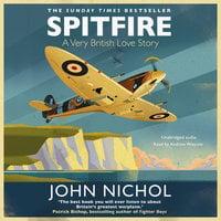 Spitfire: A Very British Love Story - John Nichol