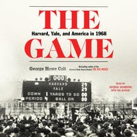 The Game: Harvard, Yale, and America in 1968 - George Howe Colt