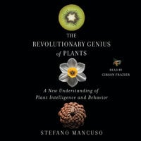 The Revolutionary Genius of Plants: A New Understanding of Plant Intelligence and Behavior - Stefano Mancuso