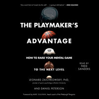 The Playmaker's Advantage: How to Raise Your Mental Game to the Next Level - Leonard Zaichkowsky,Daniel Peterson