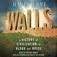 Walls: A History of Civilization in Blood and Brick - David Frye