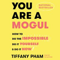 You Are a Mogul: How to Do the Impossible, Do It Yourself, and Do It Now - Tiffany Pham