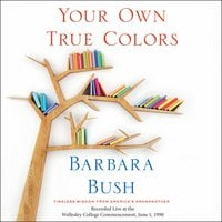 Your Own True Colors: Timeless Wisdom from America's Grandmother - Barbara Bush