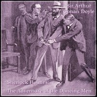 Sherlock Holmes: The Adventure of the Dancing Men - Sir Arthur Conan Doyle
