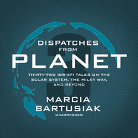 Dispatches from Planet 3 - Marcia Bartusiak