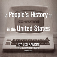 A People's History of Computing in the United States - Joy Lisi Rankin