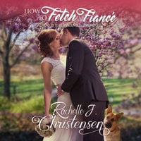 How to Fetch a Fiance - Rachelle J. Christensen