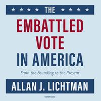 The Embattled Vote in America - Allan J. Lichtman