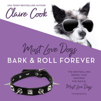 Must Love Dogs: Bark & Roll Forever - Claire Cook
