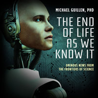 The End of Life as We Know It - Dr. Michael Guillen