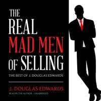 The Real Mad Men of Selling - J. Douglas Edwards