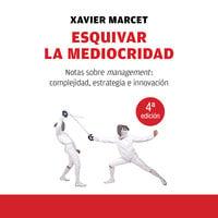 Esquivar la mediocridad - Xavier Marcet