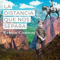 La distancia que nos separa - Renato Cisneros
