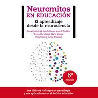 Neuromitos en educación. El aprendizaje desde la neurociencia - Carme Trinidad., Félix Pardo Vallejo, Jesús C. Guillén, José Ramón Gamo, Marta Ligioiz Vázquez, Anna Forés, Teresa Hernández