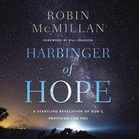 Harbinger of Hope: A Startling Revelation of God's Provision for You - Robin McMillan