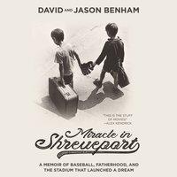 Miracle in Shreveport: A Memoir of Baseball, Fatherhood, and the Stadium that Launched a Dream - David Benham, Jason Benham