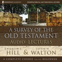 A Survey of the Old Testament: Audio Lectures - John H. Walton, Andrew E. Hill