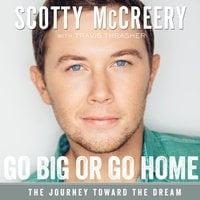 Go Big or Go Home - Travis Thrasher, Scotty McCreery