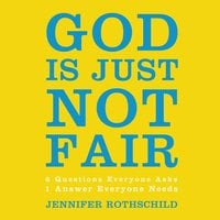 God Is Just Not Fair: Finding Hope When Life Doesn't Make Sense - Jennifer Rothschild