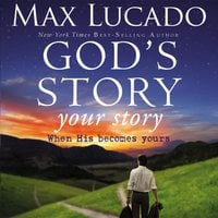 God's Story, Your Story - Max Lucado