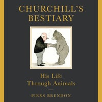 Churchill's Bestiary - Piers Brendon