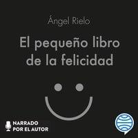 El pequeño libro de la felicidad - Ángel Rielo Fernández