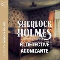 El detective agonizante - Sir Arthur Conan Doyle