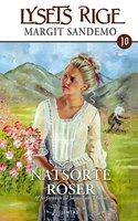 Lysets rige 10 - Natsorte roser - Margit Sandemo