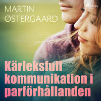 Kärleksfull kommunikation i parförhållanden - Martin Østergaard