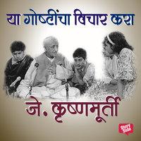 Ya Goshtincha Vichar Kara - J. Krishnamurti