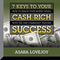 7 Keys to your Cash Rich Success - Asara Lovejoy