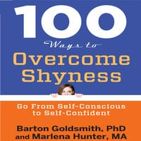 100 Ways to Overcome Shyness: Go From Self-Conscious to Self-Confident - Barton Goldsmith,Marlena Hunter