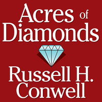 Acres of Diamonds - Russel Conwell