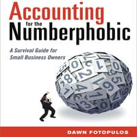Accounting for the Numberphobic: A Survival Guide for Small Business Owners - Dawn Fotopulos