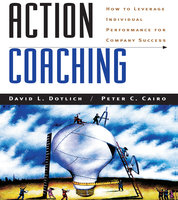 Action Coaching: How to Leverage Individual Performance for Company Success - Peter C. Cairo, David L. Dotlich