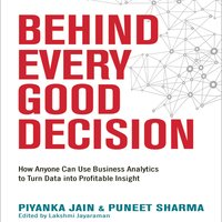 Behind Every Good Decision: How Anyone Can Use Business Analytics to Turn Data into Profitable Insight - Puneet Sharma,Piyanka Jain