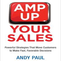 Amp Up Your Sales: Powerful Strategies That Move Customers to Make Fast, Favorable Decisions - Andy Paul