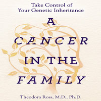 A Cancer in the Family: Take Control of Your Genetic Inheritance - Siddhartha Mukherjee, Theodora Ross