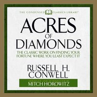 Acres of Diamonds: The Classic Work on Finding Your Fortune Where You Least Expect It - Russell H. Conwell, Russel Conwell