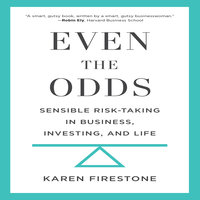 Even the Odds: Sensible Risk-Taking in Business, Investing, and Life - Karen Firestone