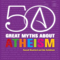 50 Great Myths About Atheism - Russell Blackford, Udo Schüklenk